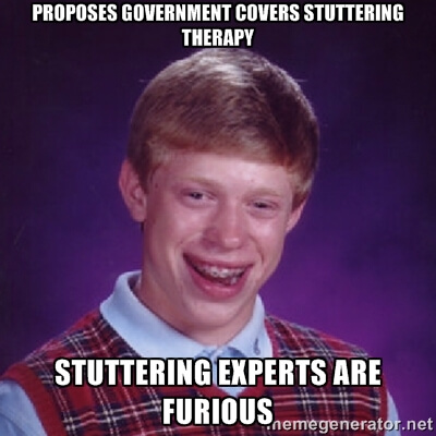 Proposes government covers stuttering therapy. Stuttering experts are furious.