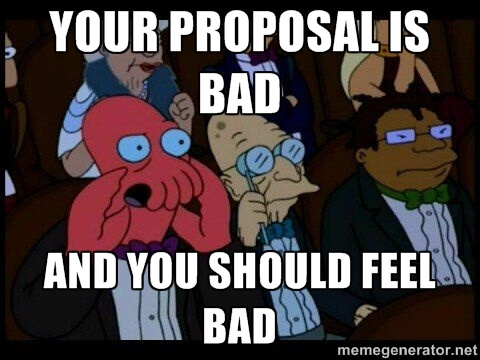 Your proposal is bad and you should feel bad