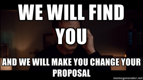 We will find you and we will make you change your proposal