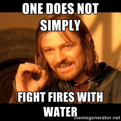 One does not simply fight fires with water